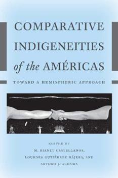Comparative Indigeneities of the Américas: Toward a Hemispheric Approach - Book  of the Critical Issues in Indigenous Studies