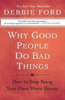 Why Good People Do Bad Things: How to Stop Being Your Own Worst Enemy 0060897376 Book Cover