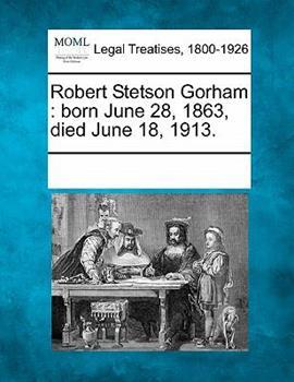 Paperback Robert Stetson Gorham : Born June 28, 1863, died June 18 1913 Book