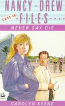 Never Say Die - Book #16 of the Nancy Drew Files