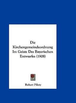 Hardcover Die Kirchengemeindeordnung Im Geiste des Bayerischen Entwurfes Book