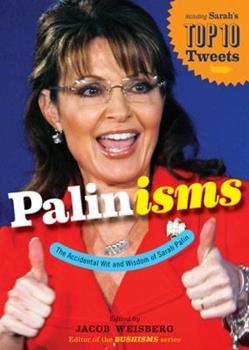 Palinisms: The Accidental Wit and Wisdom of Sarah Palin 0547551428 Book Cover