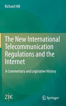 Hardcover The New International Telecommunication Regulations and the Internet: A Commentary and Legislative History Book