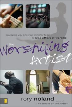 The Worshiping Artist: Equipping You and Your Ministry Team to Lead Others in Worship 031027334X Book Cover