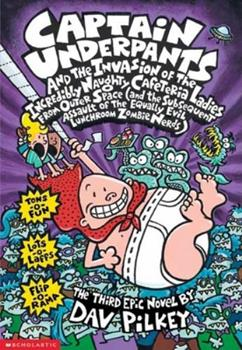 Captain Underpants and the Invasion of the Incredibly Naughty Cafeteria Ladies from Outer Space - Book #3 of the Captain Underpants