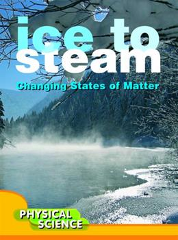 Ice To Steam: Changes In States Of Matter - Book  of the Let's Explore Science