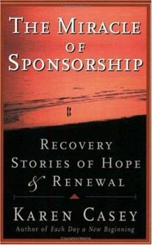 The Miracle of Sponsorship: Recovery Stories of Hope and Renewal (Carry the Message) 1568385536 Book Cover