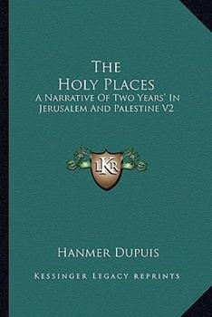 Paperback The Holy Places : A Narrative of Two Years' in Jerusalem and Palestine V2 Book