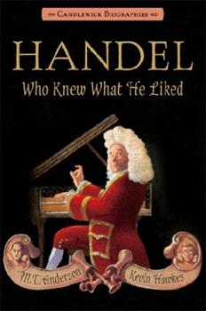 Handel, Who Knew What He Liked 0763625620 Book Cover