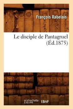 Le Disciple de Pantagruel (A0/00d.1875) 2012686451 Book Cover