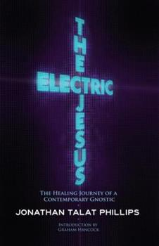 The Electric Jesus: The Healing Journey of a Contemporary Gnostic 1583943161 Book Cover