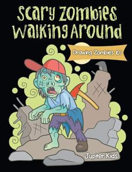 Paperback Scary Zombies Walking Around: Drawing Zombies 101 Book