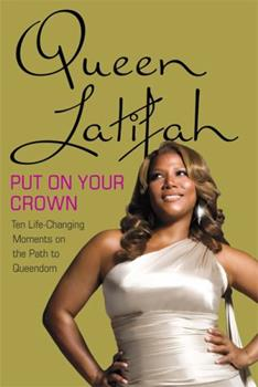 Hardcover Put on Your Crown: Life-Changing Moments on the Path to Queendom Book