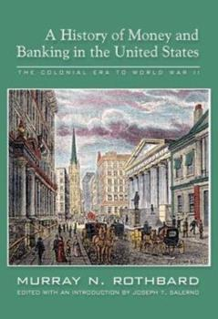 A History of Money and Banking in the United States: The Colonial Era to World War II 1479325546 Book Cover