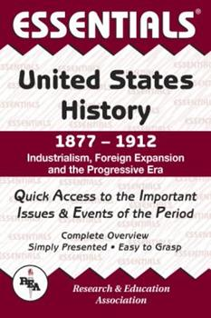 Essentials of United States History, 1877-1912 : Industrialism, Foreign Expansion and the Progressive Era (Essentials) 0878917152 Book Cover