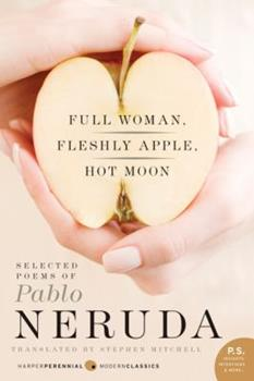 Full Woman, Fleshly Apple, Hot Moon: Selected Poems of Pablo Neruda 0060928778 Book Cover