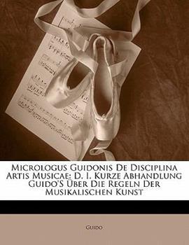 Paperback Micrologus Guidonis de Disciplina Artis Musicae: D. I. Kurze Abhandlung Guido's Uber Die Regeln Der Musikalischen Kunst Book