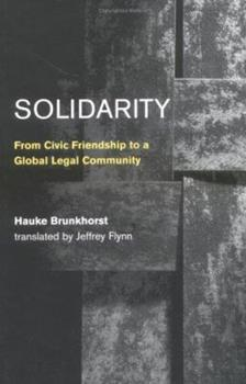 Hardcover Solidarity: From Civic Friendship to a Global Legal Community (Studies in Contemporary German Social Thought) Book