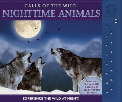 Calls of the Wild: Nighttime Animals: Experience the Wild at Night! 162686425X Book Cover