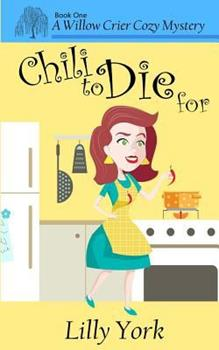 Chili to Die for - Book #1 of the Willow Crier Cozy Mysteries