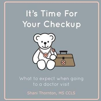 Paperback It's Time For Your Checkup: What to expect when going to a doctor visit Book