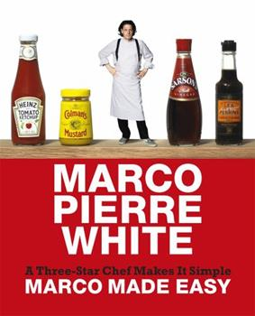 Marco Made Easy: A Three-Star Chef Makes It Simple. Marco Pierre White 0297856510 Book Cover