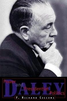 Daley: Power and Presidential Politics 0809231514 Book Cover
