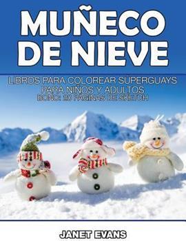 Paperback Muneco de Nieve : Libros para Colorear Superguays para Ninos y Adultos (Bono: 20 Paginas de Sketch) [Spanish] Book