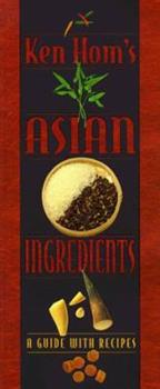 Ken Hom's Asian Ingredients: A Guide With Recipes 0898157951 Book Cover