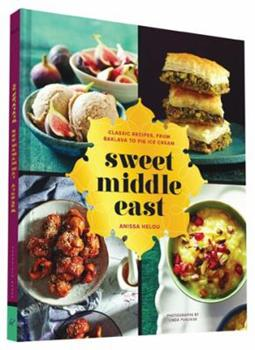 Sweet Middle East: Classic Recipes, from Baklava to Fig Ice Cream 1452114390 Book Cover