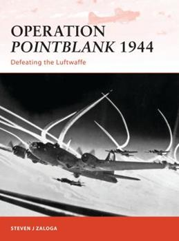 Operation Pointblank 1944: Defeating the Luftwaffe - Book #236 of the Osprey Campaign