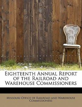 Paperback Eighteenth Annual Report of the Railroad and Warehouse Commissioners Book