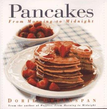 Pancakes: From Morning to Midnight 0688141048 Book Cover