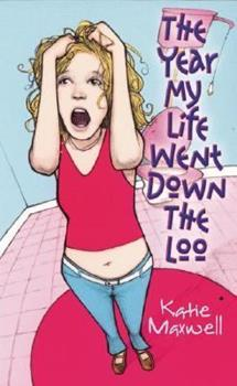 The Year My Life Went Down the Loo - Book #1 of the Emily