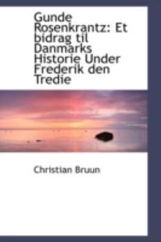 Paperback Gunde Rosenkrantz : Et bidrag til Danmarks Historie under Frederik den Tredie Book