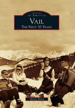 Vail: The First 50 Years - Book  of the Images of America: Colorado