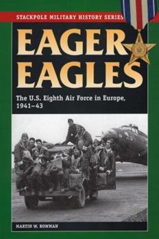 Eager Eagles: The Us Eighth Air Force in Europe, 1941-43 - Book  of the Stackpole Military History