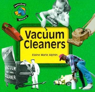 Vacuum Cleaners (Household History Series) 1575050188 Book Cover