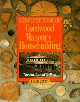 Complete Book Of Cordwood Masonry Housebuilding: The Earthwood Method 0806985909 Book Cover