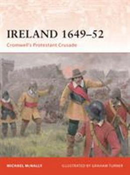 Ireland 1649–52: Cromwell's Protestant Crusade - Book #213 of the Osprey Campaign