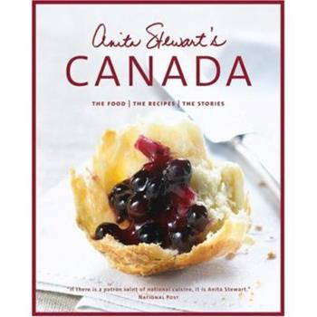 Anita Stewart's Canada: The Food/The Recipes/The Stories 1554682312 Book Cover