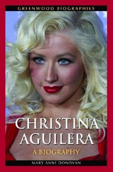 Christina Aguilera: A Biography - Book  of the Greenwood Biographies