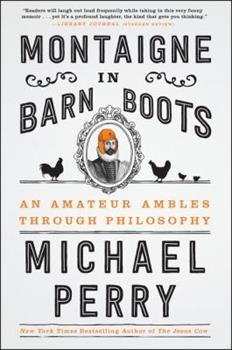 Montaigne in Barn Boots: An Amateur Ambles Through Philosophy 0062230573 Book Cover