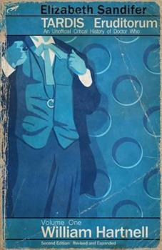 TARDIS Eruditorum - An Unofficial Critical History of Doctor Who Volume 1: William Hartnell - Book #1 of the TARDIS Eruditorum
