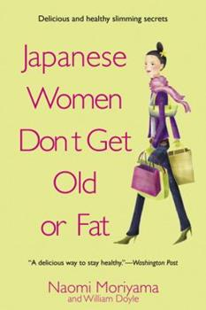 Japanese Women Don't Get Old or Fat: Secrets of My Mother's Tokyo Kitchen 0385339984 Book Cover