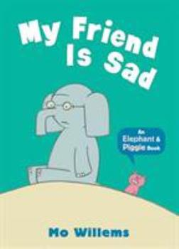My Friend is Sad: An Elephant and Piggie Book (Elephant and Piggie) - Book #2 of the Elephant & Piggie