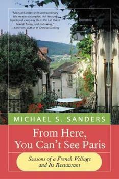 From Here, You Can't See Paris: Seasons of a French Village and Its Restaurant 0060959207 Book Cover