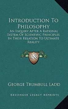 Hardcover Introduction to Philosophy : An Inquiry after A Rational System of Scientific Principles in Their Relation to Ultimate Reality Book