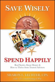 Save Wisely, Spend Happily: Real Stories about Money and How to Thrive from Trusted Advisors 1937351319 Book Cover