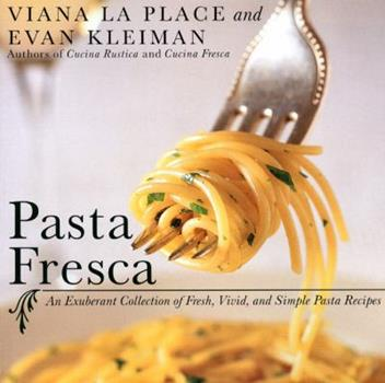 Pasta Fresca: An Exuberant Collection of Fresh, Vivid, and Simple Pasta Recipes 0688170110 Book Cover